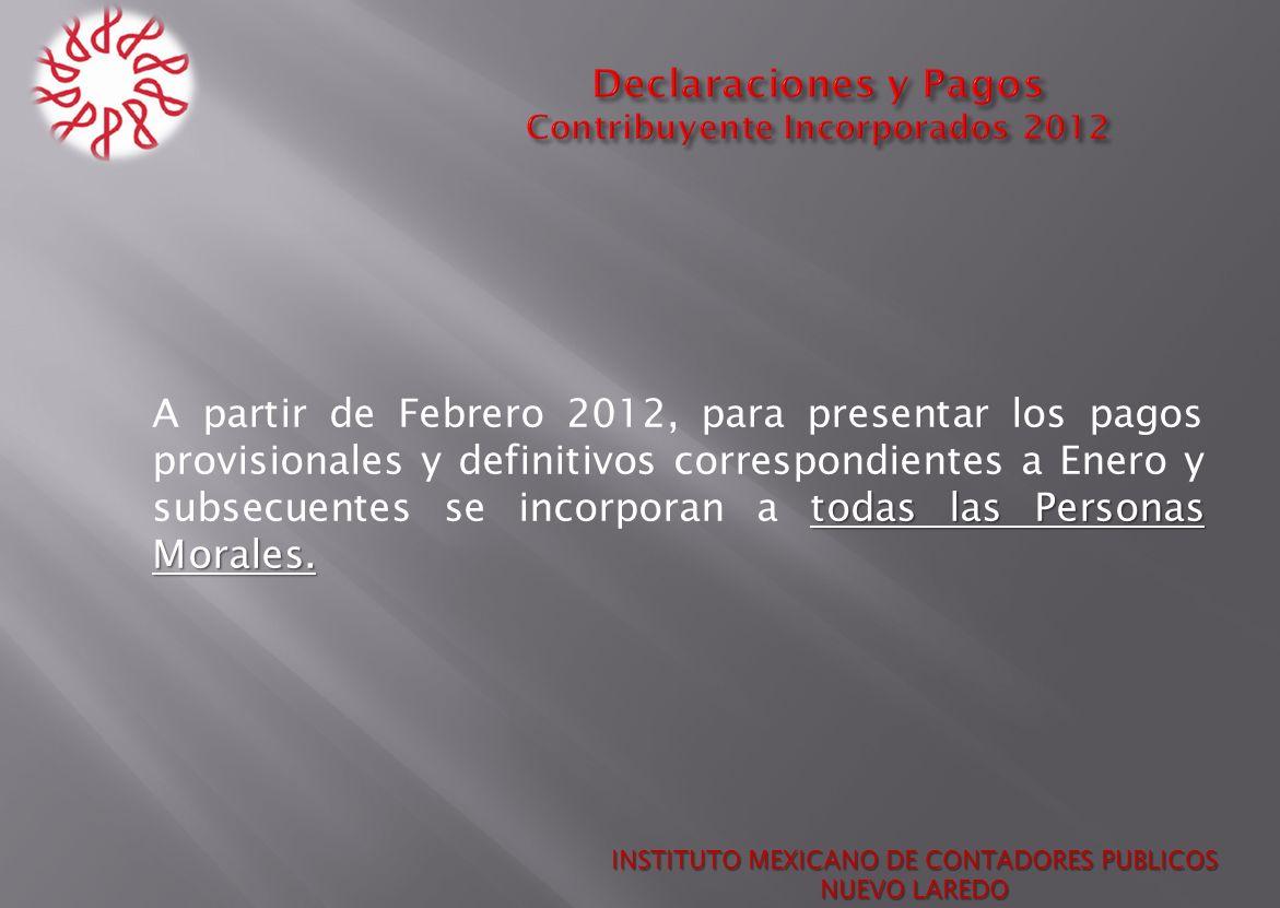 todas las Personas Morales. A partir de Febrero 2012, para presentar los pagos provisionales y definitivos correspondientes a Enero y subsecuentes se