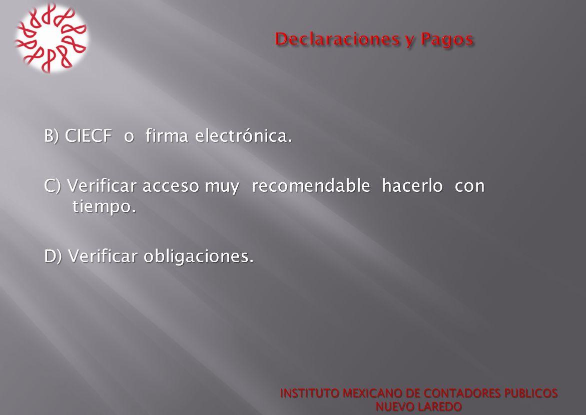 INSTITUTO MEXICANO DE CONTADORES PUBLICOS NUEVO LAREDO B) CIECF o firma electrónica. C) Verificar acceso muy recomendable hacerlo con tiempo. D) Verif
