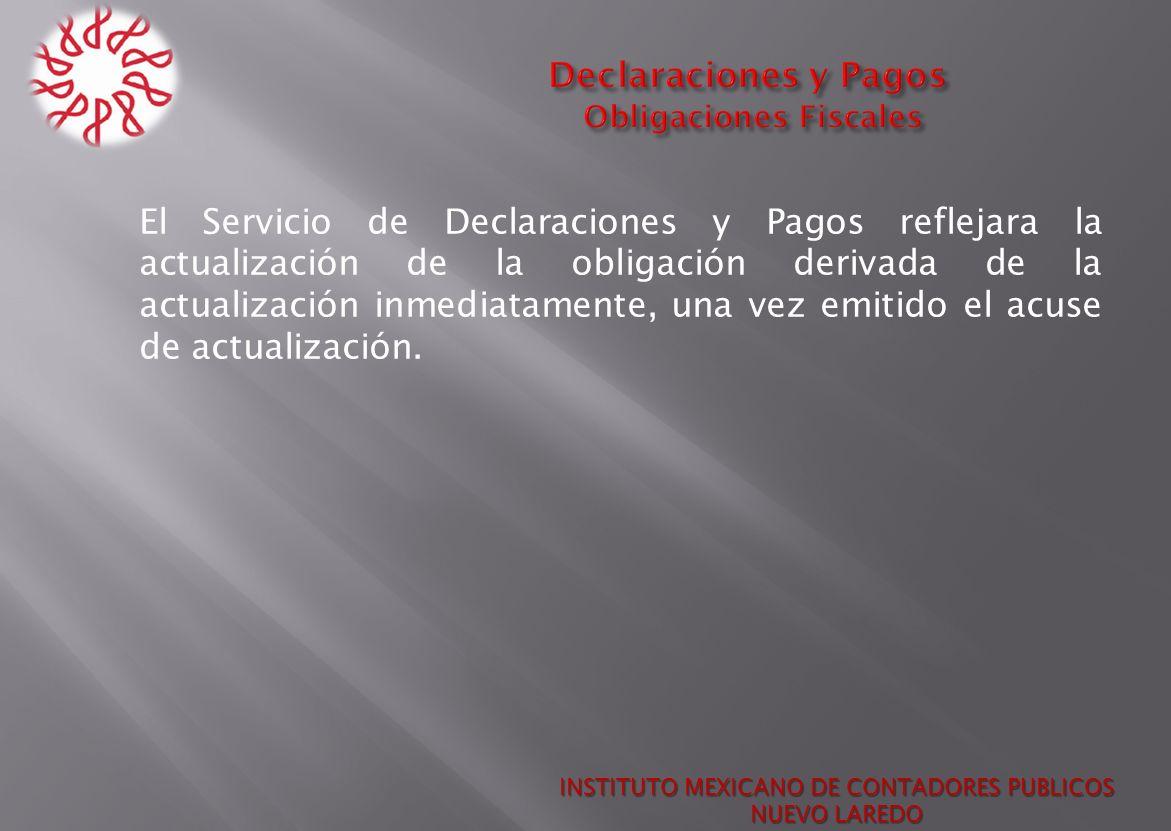 El Servicio de Declaraciones y Pagos reflejara la actualización de la obligación derivada de la actualización inmediatamente, una vez emitido el acuse