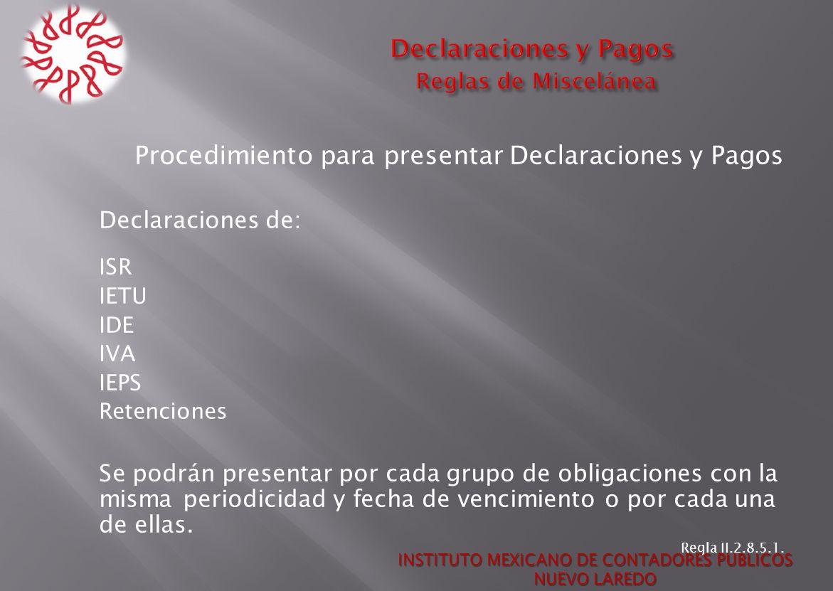 Procedimiento para presentar Declaraciones y Pagos Declaraciones de: ISR IETU IDE IVA IEPS Retenciones Se podrán presentar por cada grupo de obligacio