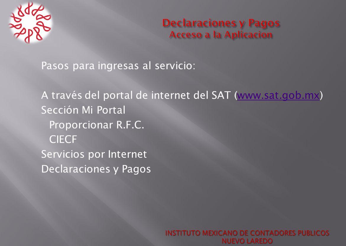 Pasos para ingresas al servicio: A través del portal de internet del SAT (www.sat.gob.mx)www.sat.gob.mx Sección Mi Portal Proporcionar R.F.C. CIECF Se