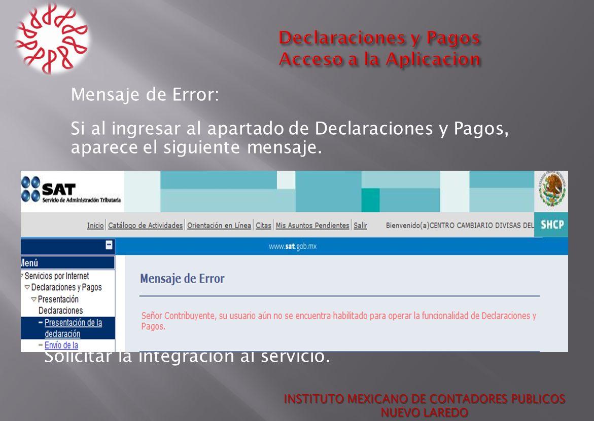 Mensaje de Error: Si al ingresar al apartado de Declaraciones y Pagos, aparece el siguiente mensaje. Solicitar la integración al servicio. INSTITUTO M