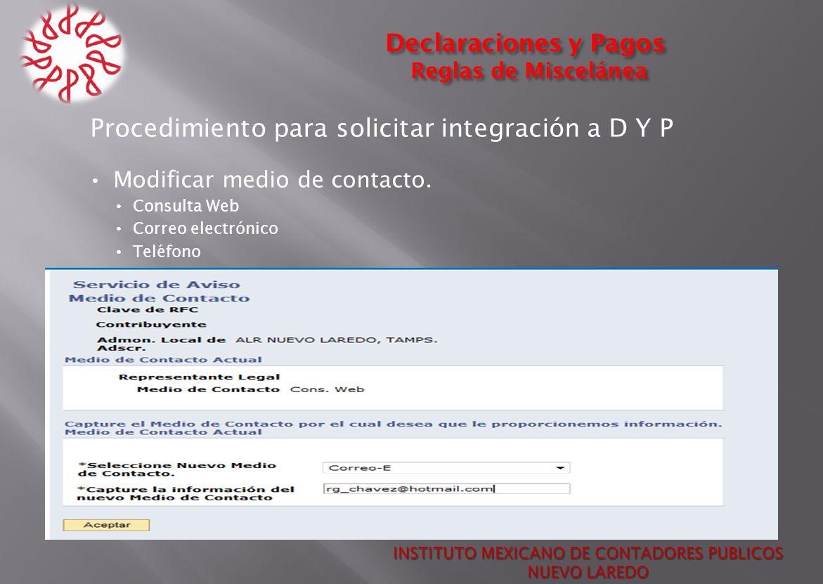 Declaraciones y Pagos Reglas de Miscelánea Procedimiento para solicitar integración a D Y P Modificar medio de contacto. Consulta Web Correo electróni