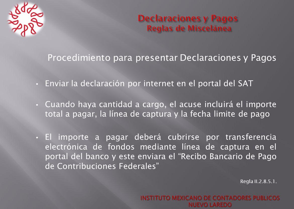 Procedimiento para presentar Declaraciones y Pagos Enviar la declaración por internet en el portal del SAT Cuando haya cantidad a cargo, el acuse incl