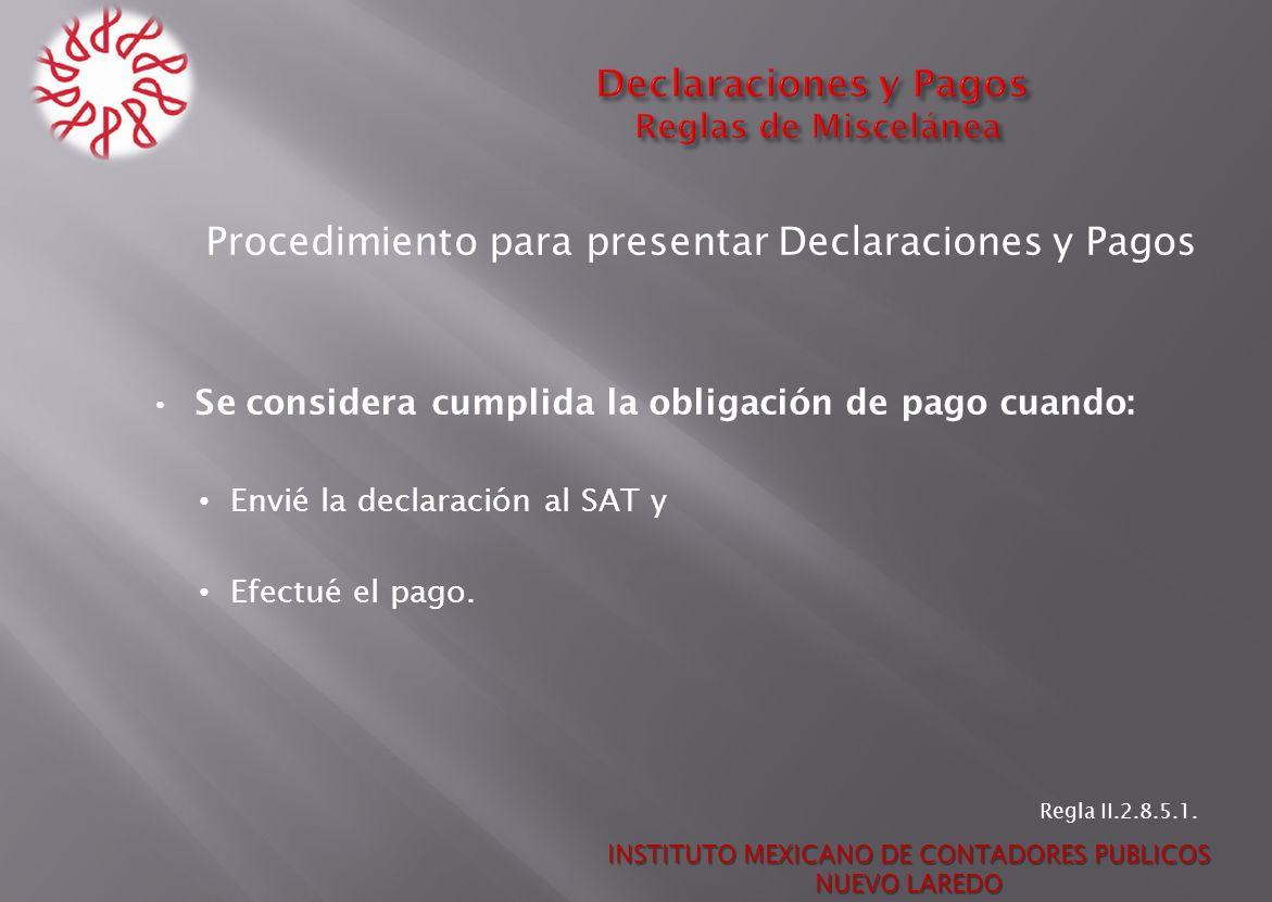 Procedimiento para presentar Declaraciones y Pagos Se considera cumplida la obligación de pago cuando: Envié la declaración al SAT y Efectué el pago.