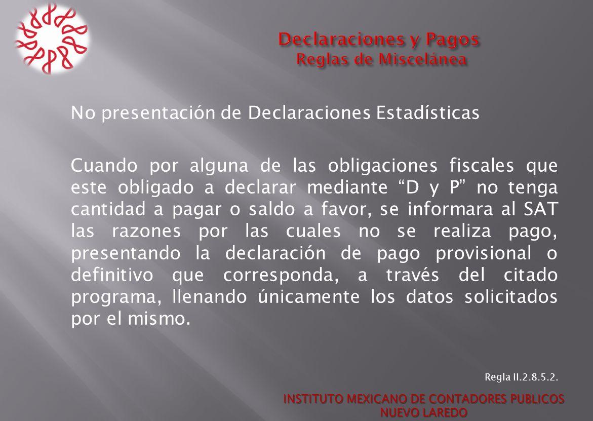 No presentación de Declaraciones Estadísticas Cuando por alguna de las obligaciones fiscales que este obligado a declarar mediante D y P no tenga cant
