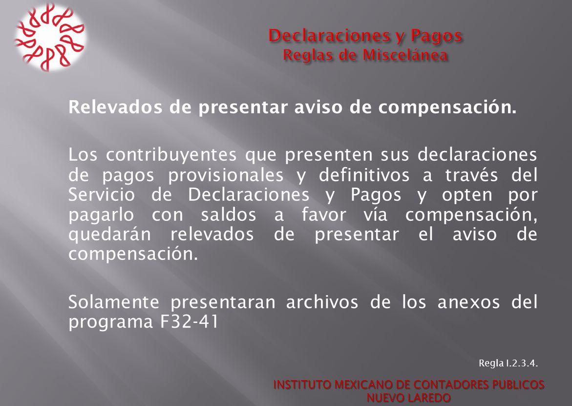 Relevados de presentar aviso de compensación. Los contribuyentes que presenten sus declaraciones de pagos provisionales y definitivos a través del Ser