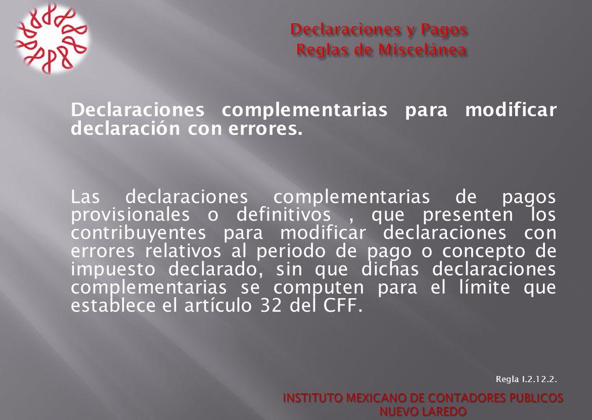 Declaraciones complementarias para modificar declaración con errores. Las declaraciones complementarias de pagos provisionales o definitivos, que pres