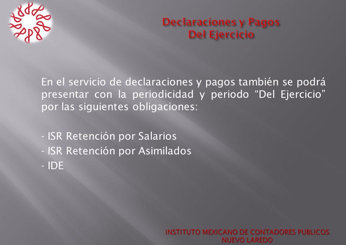 En el servicio de declaraciones y pagos también se podrá presentar con la periodicidad y periodo Del Ejercicio por las siguientes obligaciones: - ISR