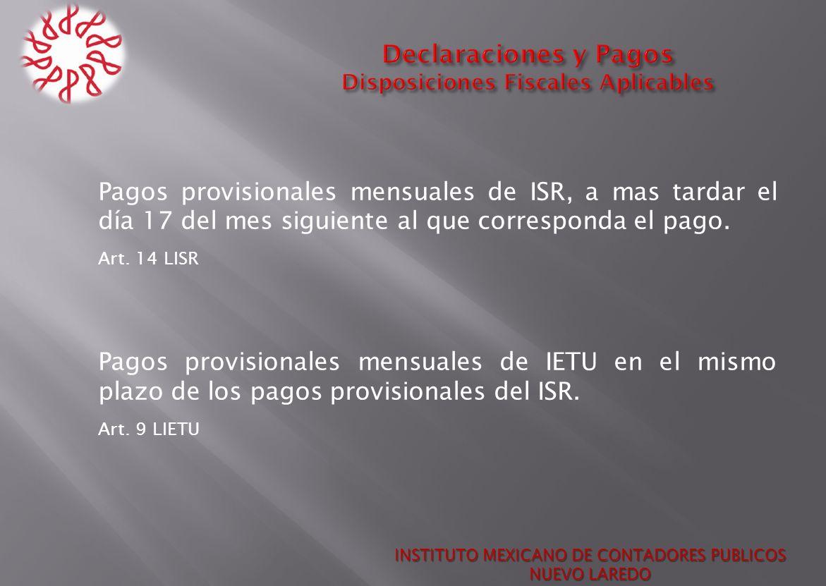 Pagos provisionales mensuales de ISR, a mas tardar el día 17 del mes siguiente al que corresponda el pago. Art. 14 LISR Pagos provisionales mensuales