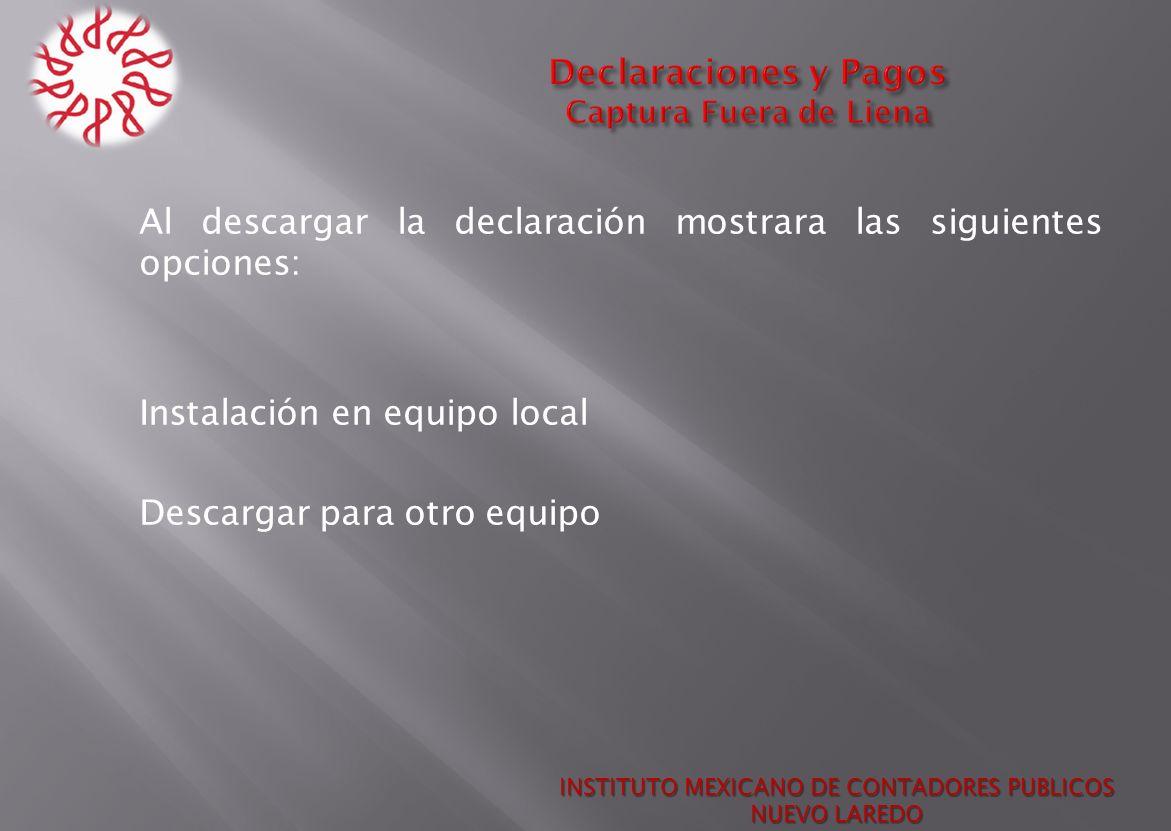 Al descargar la declaración mostrara las siguientes opciones: Instalación en equipo local Descargar para otro equipo INSTITUTO MEXICANO DE CONTADORES