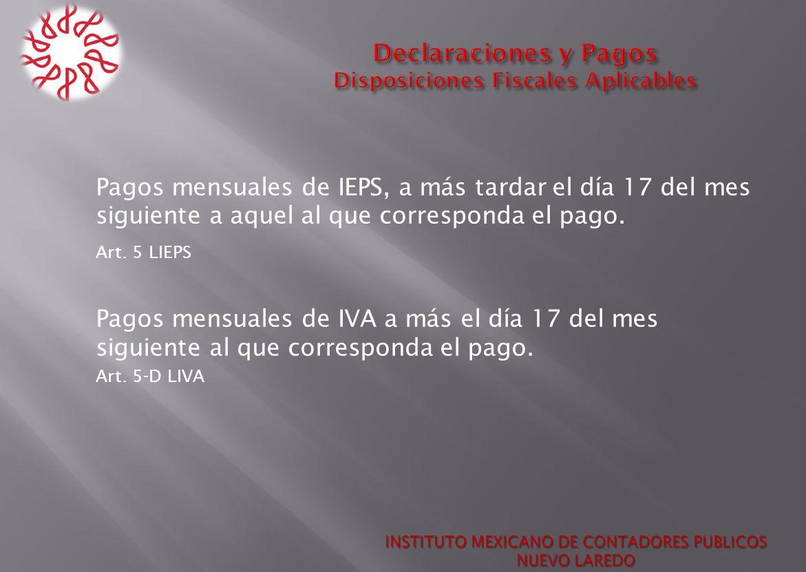 Pagos mensuales de IEPS, a más tardar el día 17 del mes siguiente a aquel al que corresponda el pago. Art. 5 LIEPS Pagos mensuales de IVA a más el día