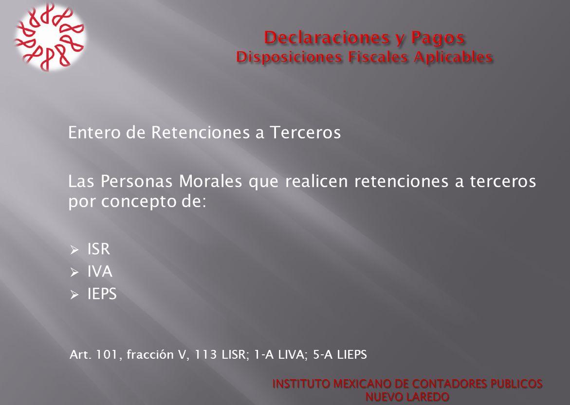 Entero de Retenciones a Terceros Las Personas Morales que realicen retenciones a terceros por concepto de: ISR IVA IEPS Art. 101, fracción V, 113 LISR