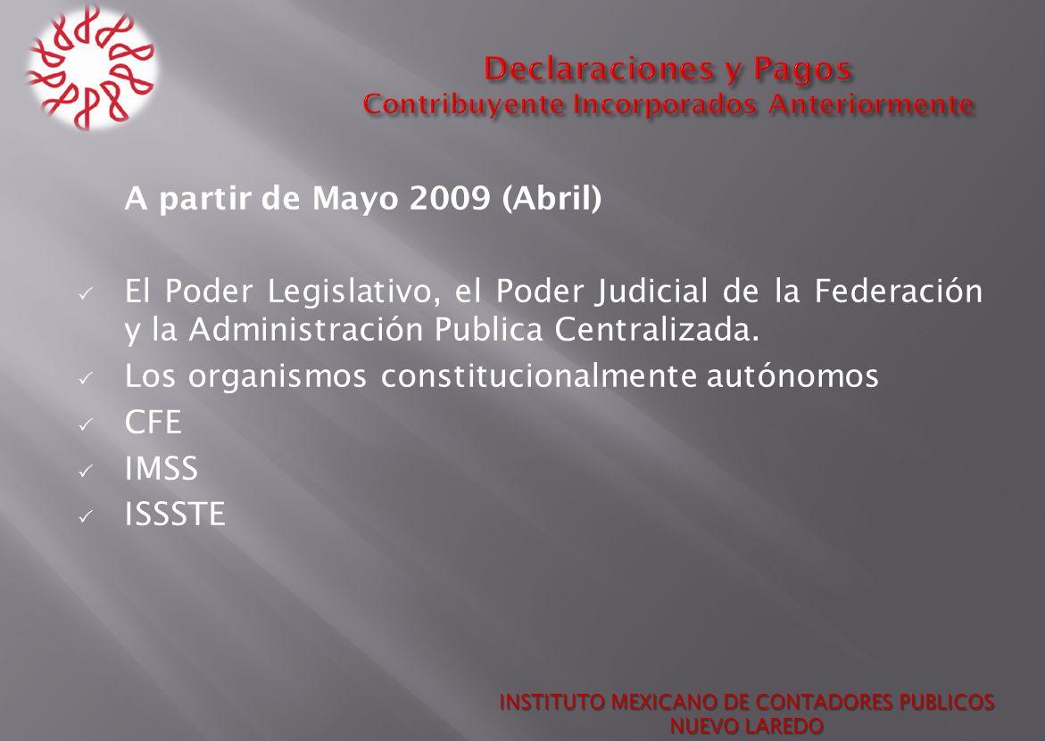 A partir de Mayo 2009 (Abril) El Poder Legislativo, el Poder Judicial de la Federación y la Administración Publica Centralizada. Los organismos consti