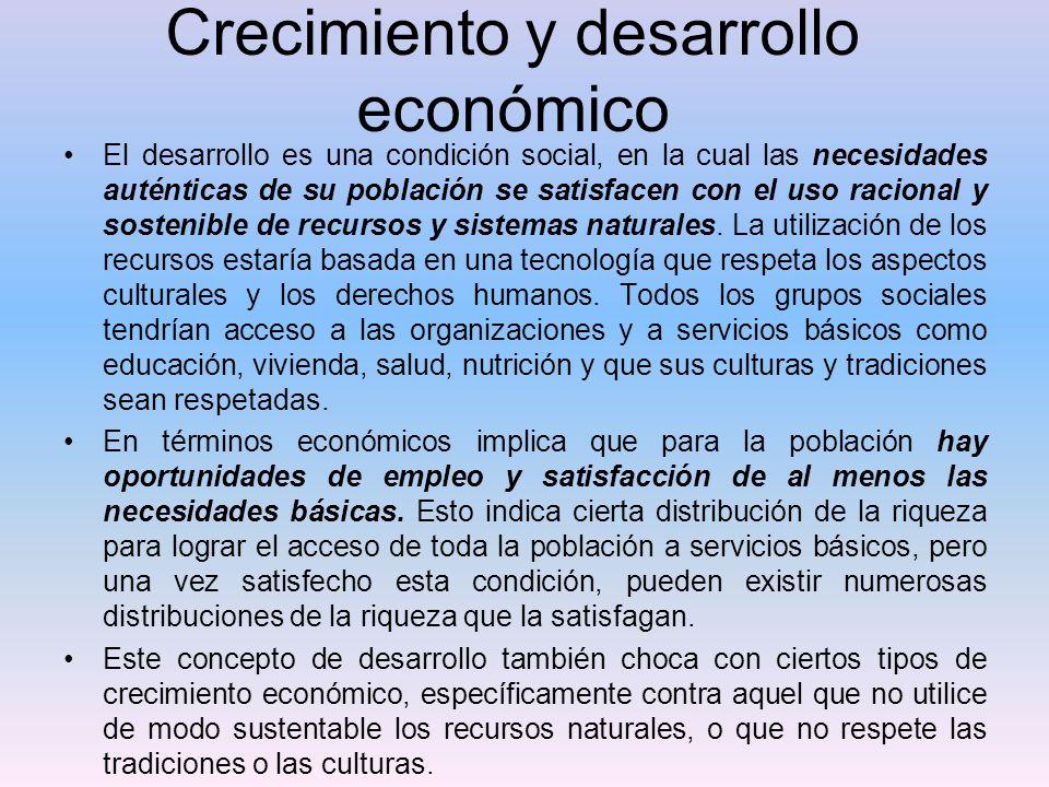 Crecimiento y desarrollo económico El desarrollo es una condición social, en la cual las necesidades auténticas de su población se satisfacen con el u