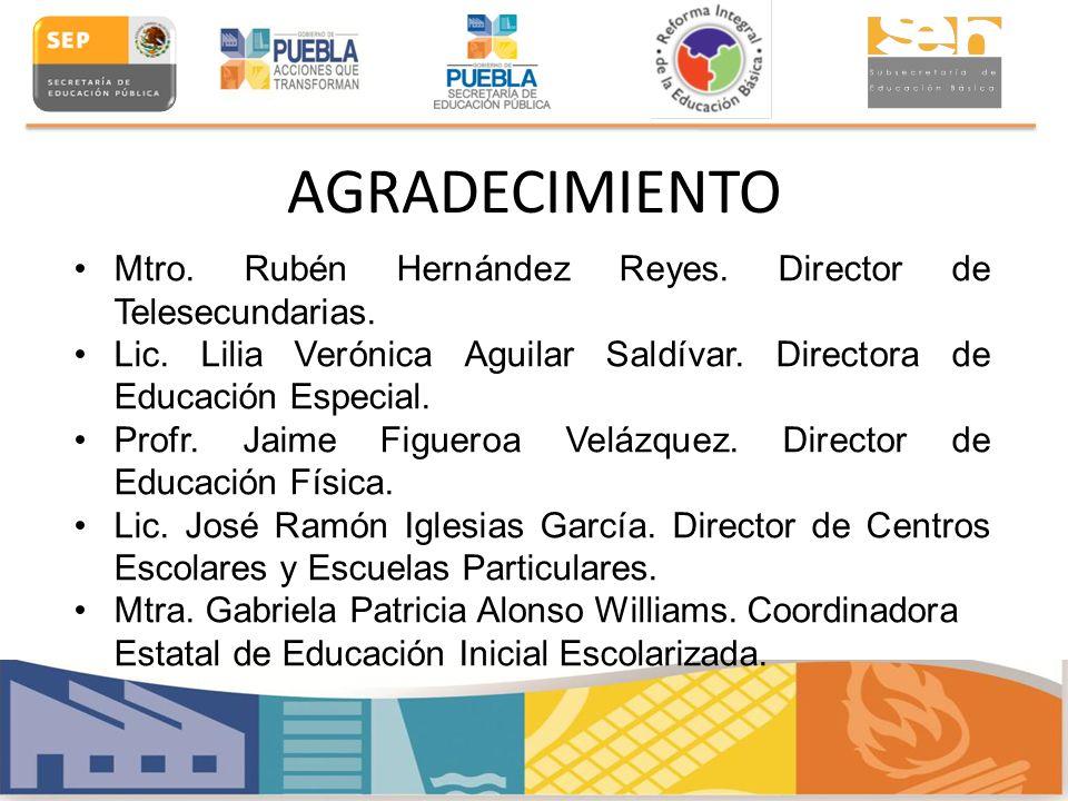 AGRADECIMIENTO Mtro. Rubén Hernández Reyes. Director de Telesecundarias. Lic. Lilia Verónica Aguilar Saldívar. Directora de Educación Especial. Profr.