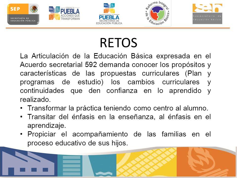 RETOS La Articulación de la Educación Básica expresada en el Acuerdo secretarial 592 demanda conocer los propósitos y características de las propuesta