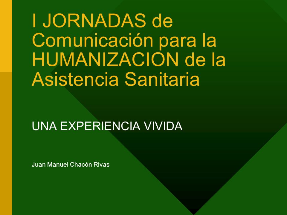 I JORNADAS de Comunicación para la HUMANIZACION de la Asistencia Sanitaria UNA EXPERIENCIA VIVIDA Juan Manuel Chacón Rivas