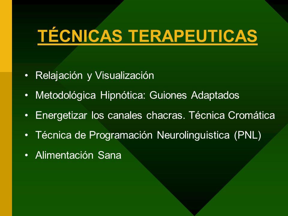 TÉCNICAS TERAPEUTICAS Relajación y Visualización Metodológica Hipnótica: Guiones Adaptados Energetizar los canales chacras. Técnica Cromática Técnica