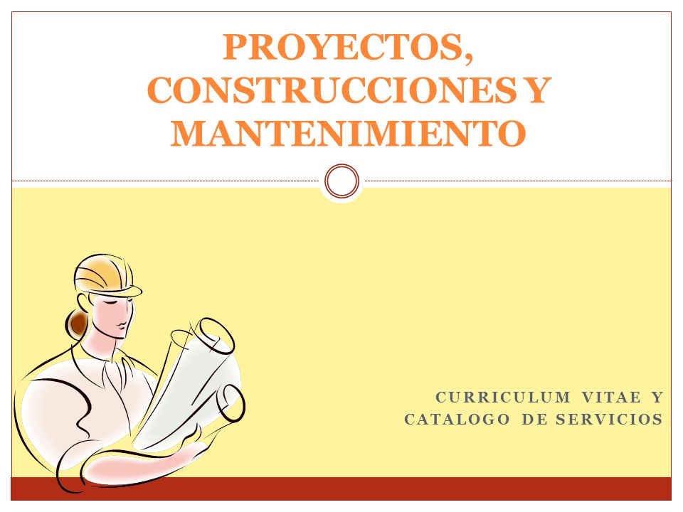 CURRICULUM VITAE Y CATALOGO DE SERVICIOS PROYECTOS, CONSTRUCCIONES Y MANTENIMIENTO