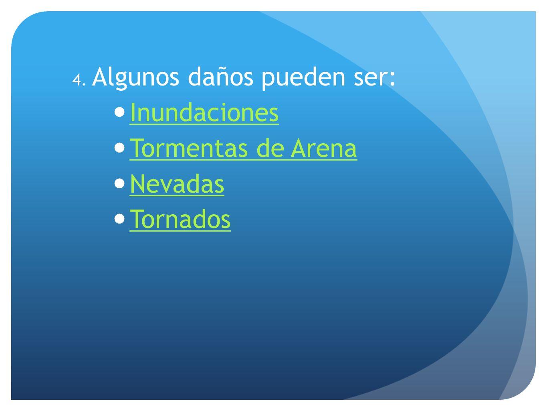 4. Algunos daños pueden ser: Inundaciones Tormentas de Arena Nevadas Tornados