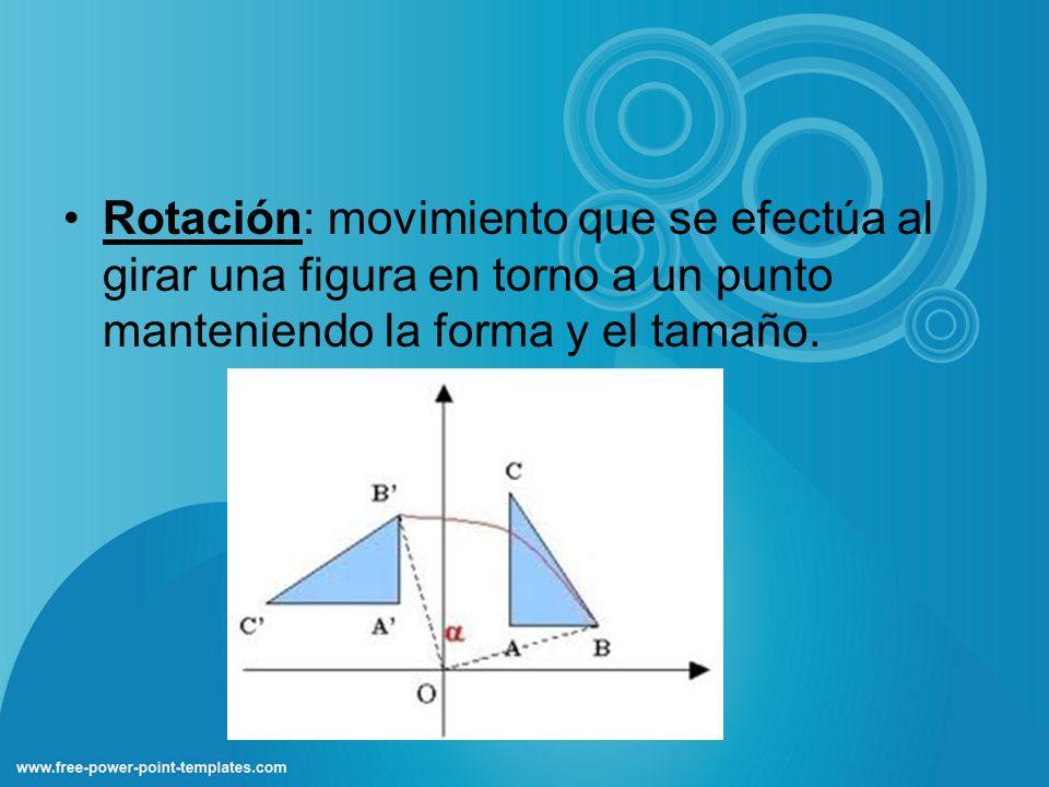 Rotación: movimiento que se efectúa al girar una figura en torno a un punto manteniendo la forma y el tamaño.