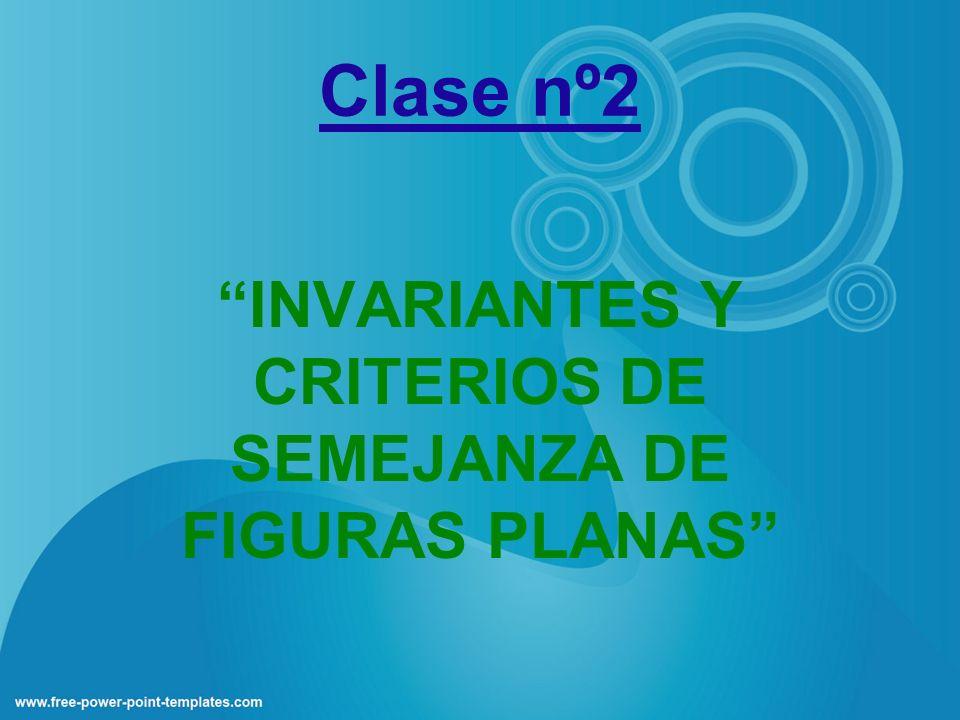 Clase nº2 INVARIANTES Y CRITERIOS DE SEMEJANZA DE FIGURAS PLANAS