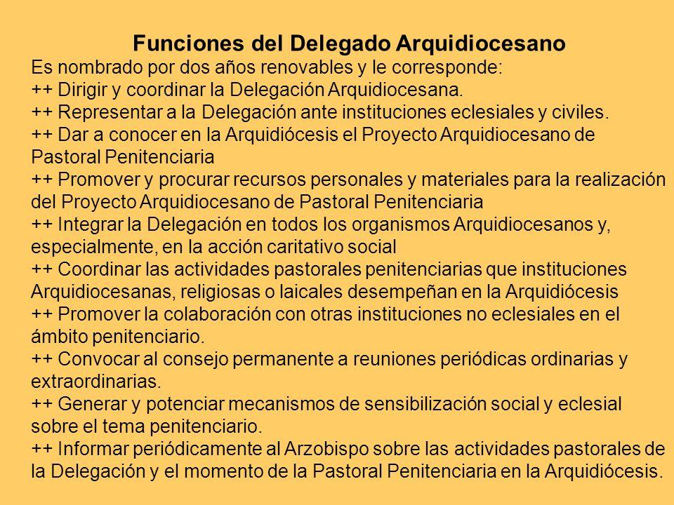 Funciones del Delegado Arquidiocesano Es nombrado por dos años renovables y le corresponde: ++ Dirigir y coordinar la Delegación Arquidiocesana. ++ Re