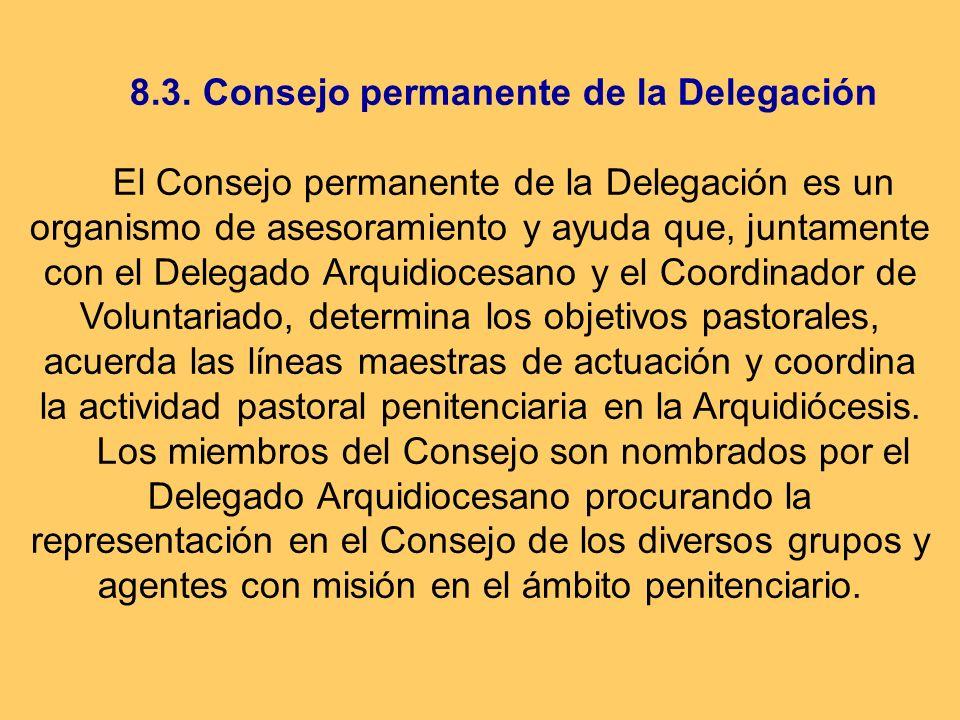 8.3. Consejo permanente de la Delegación El Consejo permanente de la Delegación es un organismo de asesoramiento y ayuda que, juntamente con el Delega
