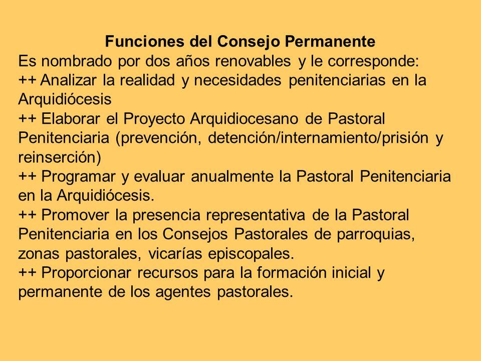 Funciones del Consejo Permanente Es nombrado por dos años renovables y le corresponde: ++ Analizar la realidad y necesidades penitenciarias en la Arqu