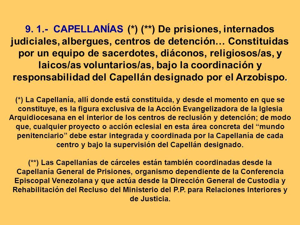 . 9. 1.- CAPELLANÍAS (*) (**) De prisiones, internados judiciales, albergues, centros de detención… Constituidas por un equipo de sacerdotes, diáconos