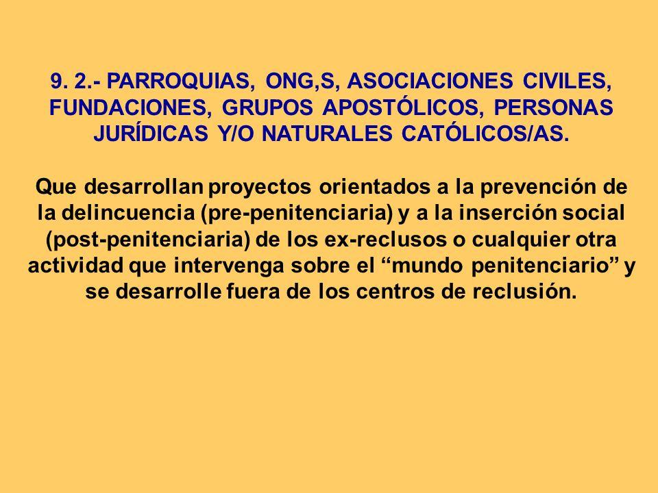 9. 2.- PARROQUIAS, ONG,S, ASOCIACIONES CIVILES, FUNDACIONES, GRUPOS APOSTÓLICOS, PERSONAS JURÍDICAS Y/O NATURALES CATÓLICOS/AS. Que desarrollan proyec