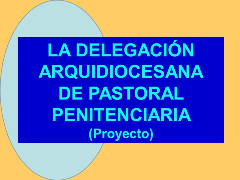 LA DELEGACIÓN ARQUIDIOCESANA DE PASTORAL PENITENCIARIA (Proyecto)