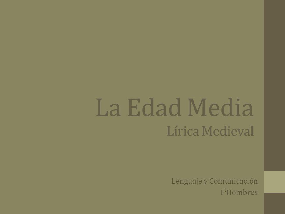 La Edad Media Lírica Medieval Lenguaje y Comunicación I°Hombres