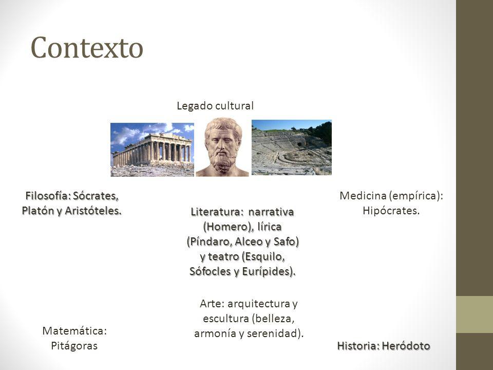 Contexto Legado cultural Filosofía: Sócrates, Platón y Aristóteles. Matemática: Pitágoras Medicina (empírica): Hipócrates. Literatura: narrativa (Home