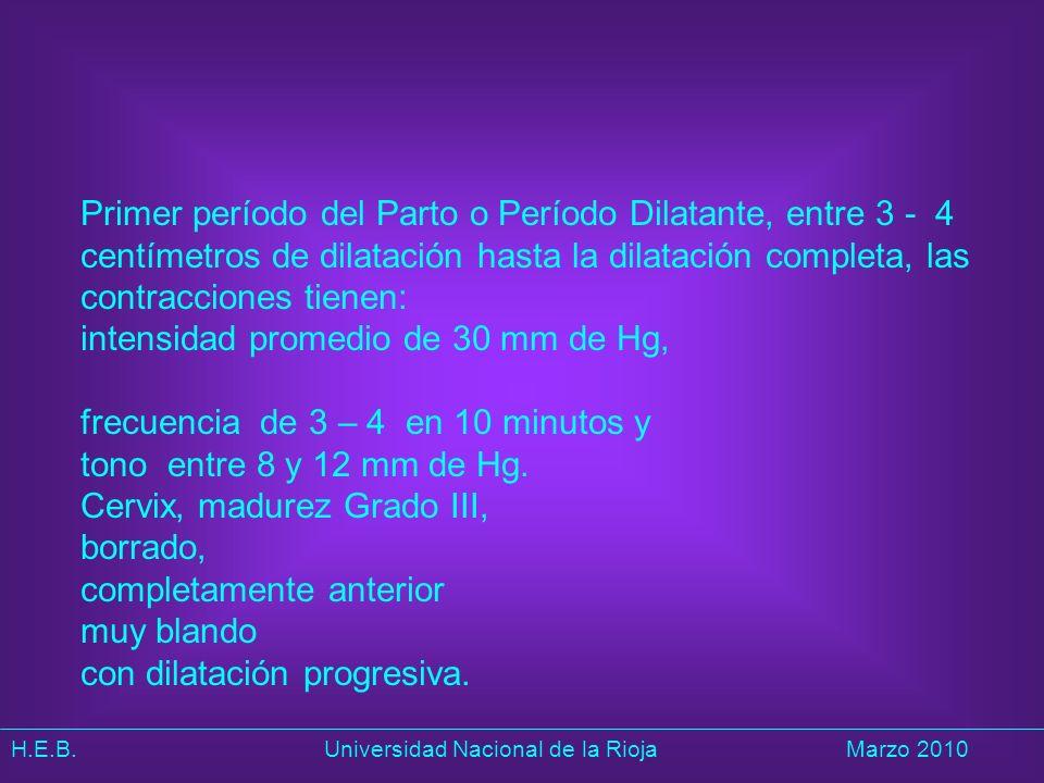 H.E.B. Universidad Nacional de la RiojaMarzo 2010 Primer período del Parto o Período Dilatante, entre 3 - 4 centímetros de dilatación hasta la dilatac