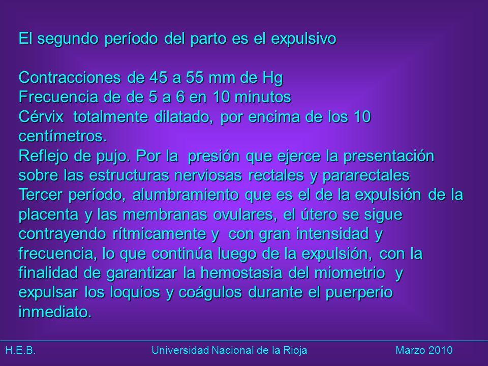 H.E.B. Universidad Nacional de la RiojaMarzo 2010 El segundo período del parto es el expulsivo Contracciones de 45 a 55 mm de Hg Frecuencia de de 5 a