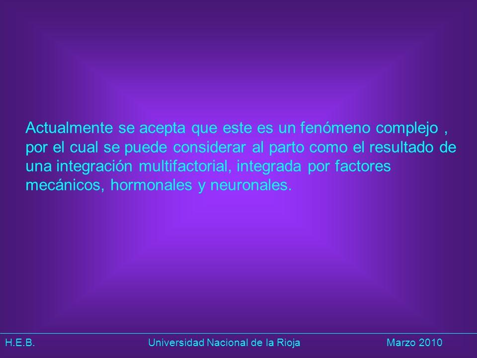 H.E.B. Universidad Nacional de la RiojaMarzo 2010 Actualmente se acepta que este es un fenómeno complejo, por el cual se puede considerar al parto com