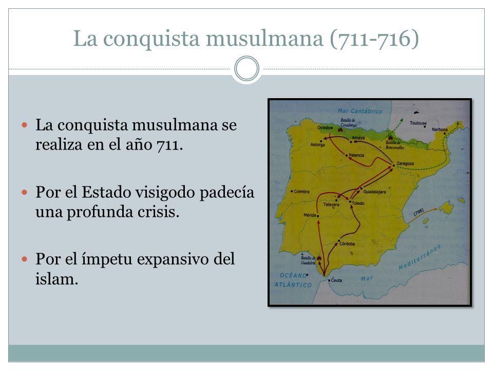 La conquista musulmana (711-716) La conquista musulmana se realiza en el año 711.