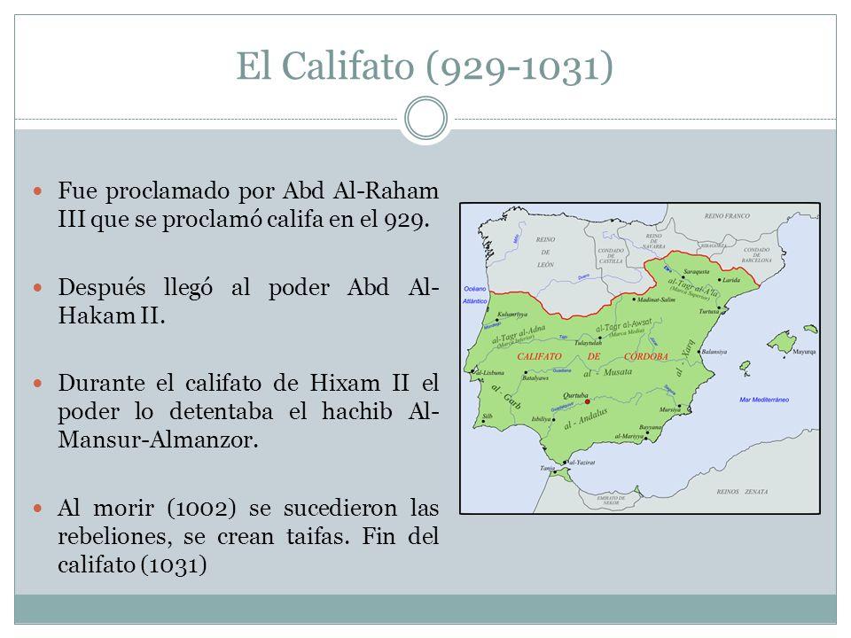 El Califato (929-1031) Fue proclamado por Abd Al-Raham III que se proclamó califa en el 929.