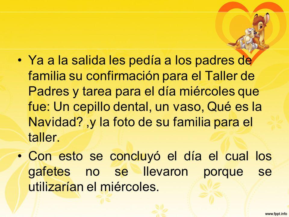 Ya a la salida les pedía a los padres de familia su confirmación para el Taller de Padres y tarea para el día miércoles que fue: Un cepillo dental, un
