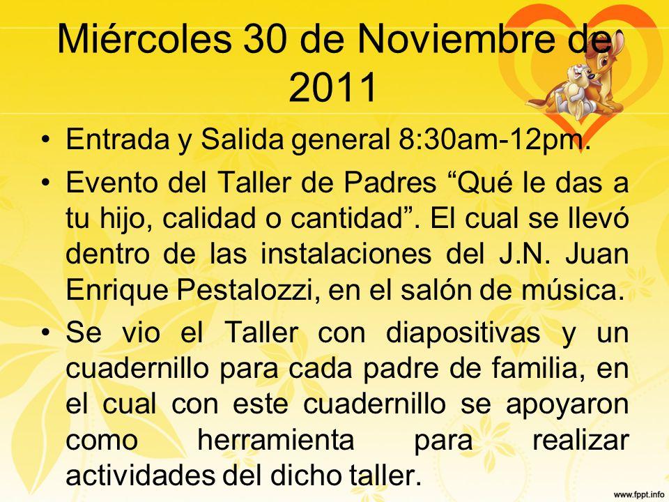 Miércoles 30 de Noviembre de 2011 Entrada y Salida general 8:30am-12pm.