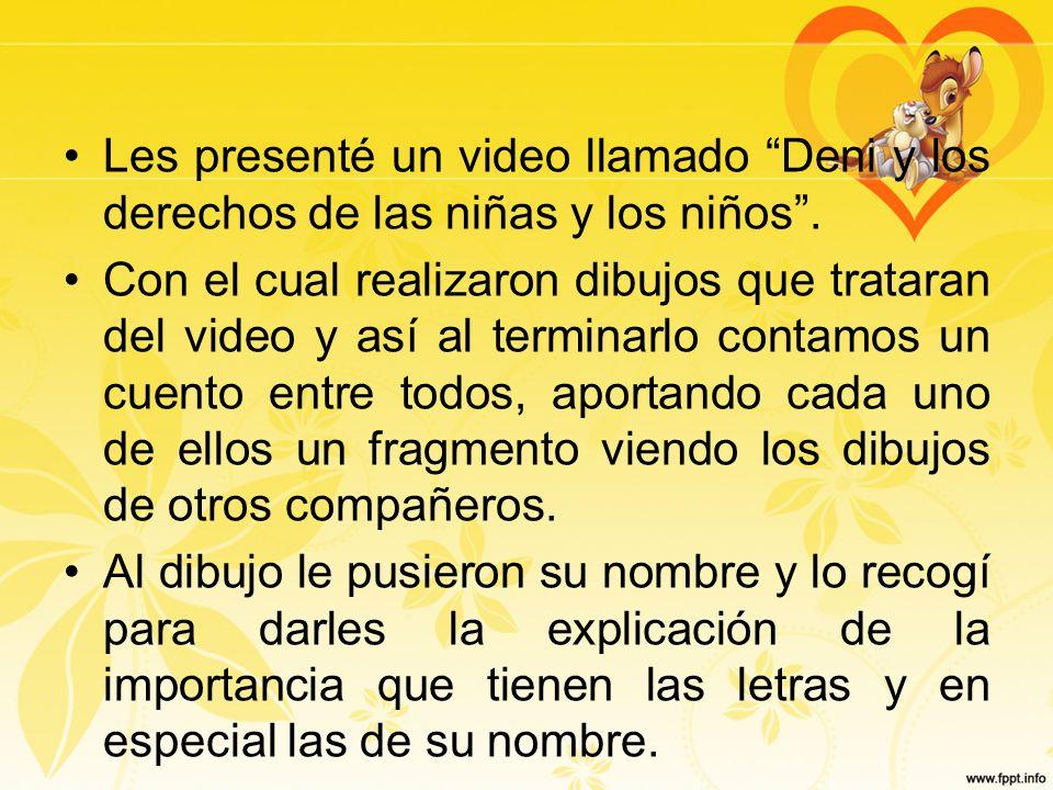 Les presenté un video llamado Deni y los derechos de las niñas y los niños. Con el cual realizaron dibujos que trataran del video y así al terminarlo