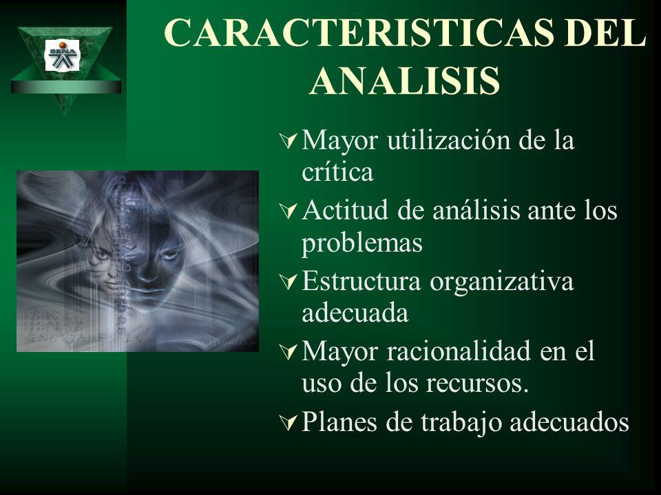 CARACTERISTICAS DEL ANALISIS Mayor utilización de la crítica Actitud de análisis ante los problemas Estructura organizativa adecuada Mayor racionalida