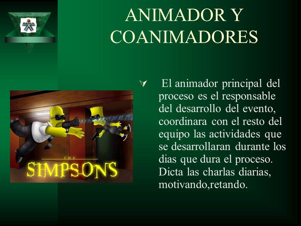 ANIMADOR Y COANIMADORES El animador principal del proceso es el responsable del desarrollo del evento, coordinara con el resto del equipo las activida