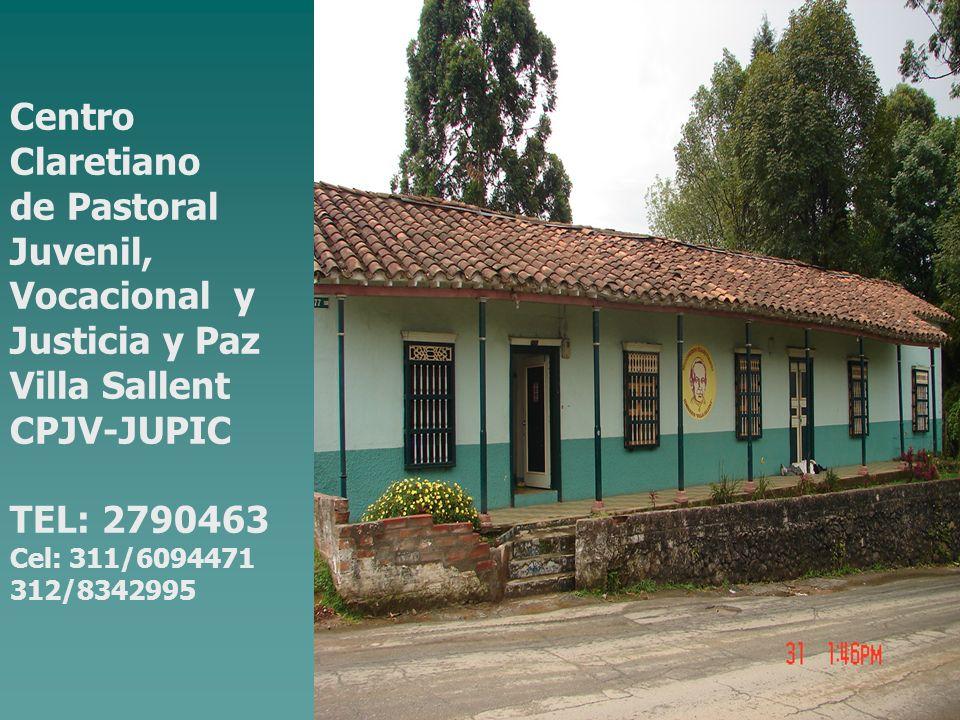 Centro Claretiano de Pastoral Juvenil, Vocacional y Justicia y Paz Villa Sallent CPJV-JUPIC TEL: 2790463 Cel: 311/6094471 312/8342995