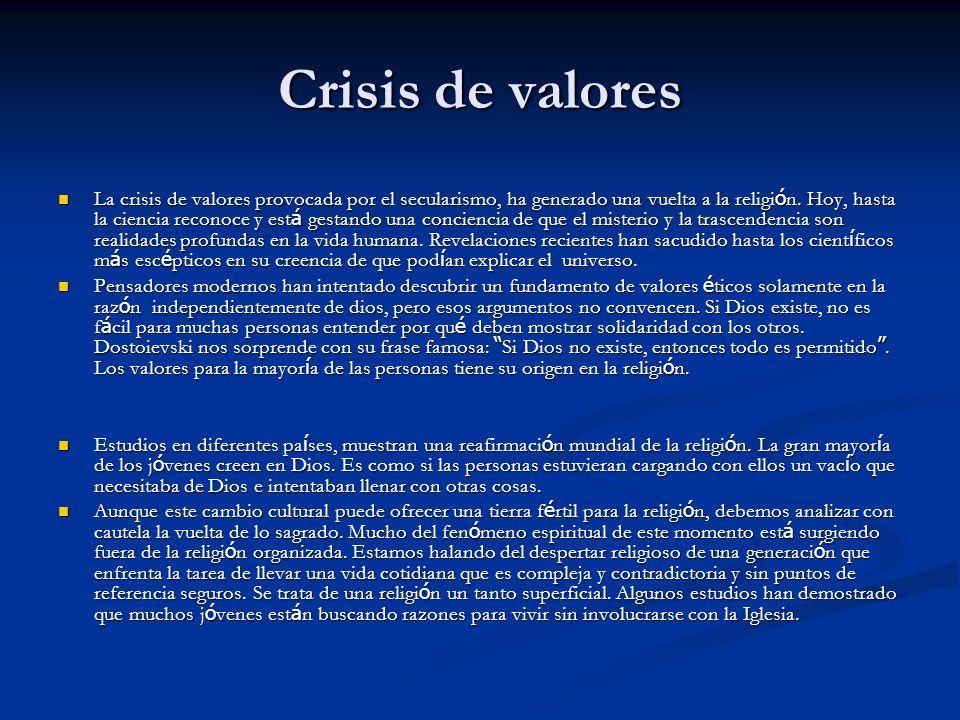 Crisis de valores La crisis de valores provocada por el secularismo, ha generado una vuelta a la religi ó n.