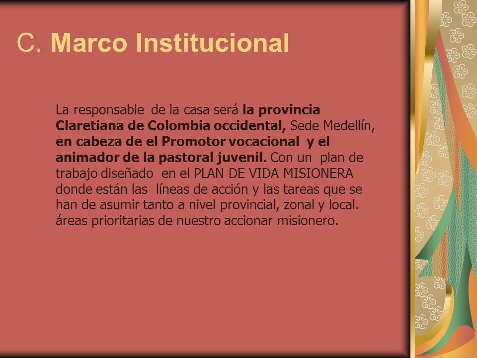 C. Marco Institucional La responsable de la casa será la provincia Claretiana de Colombia occidental, Sede Medellín, en cabeza de el Promotor vocacion