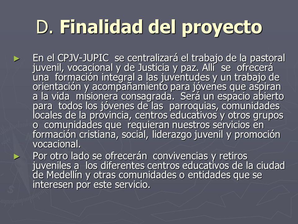 D. Finalidad del proyecto En el CPJV-JUPIC se centralizará el trabajo de la pastoral juvenil, vocacional y de Justicia y paz. Allí se ofrecerá una for
