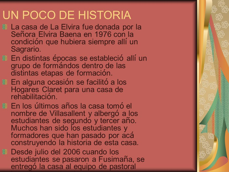 UN POCO DE HISTORIA La casa de La Elvira fue donada por la Se ñ ora Elvira Baena en 1976 con la condici ó n que hubiera siempre all í un Sagrario. En
